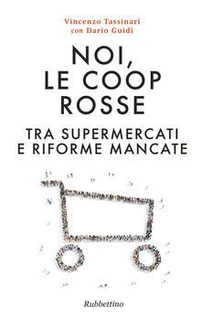 Noi, le Coop rosse. Tra supermercati e riforme mancate.pdf
