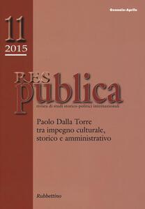 Res publica (2015). Vol. 11: Paolo Dalla Torre tra impegno culturale, storico e amministrativo.
