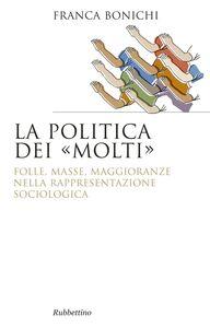 Foto Cover di La politica dei molti, Libro di Franca Bonichi, edito da Rubbettino