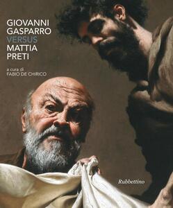 Giovanni Gasparro versus Mattia Preti. Ediz. a colori