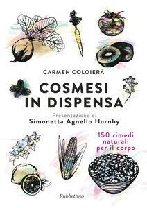 Cosmesi in dispensa. 150 rimedi naturali per il corpo