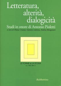 Le forme e la storia (2015). Vol. 1: Letteratura, alterità, dialogicità. Studi in onore di Antonio Pioletti.