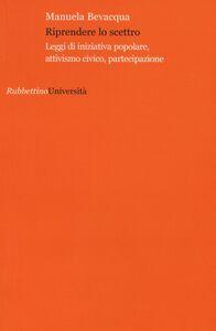 Foto Cover di Riprendere lo scettro. Leggi di iniziativa popolare, attivismo civico, partecipazione, Libro di Manuela Bevacqua, edito da Rubbettino