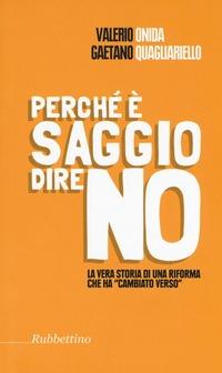 Perché è saggio dire no. La vera storia di una riforma che ha «cambiato verso» - Onida Valerio Quagliariello Gaetano - wuz.it