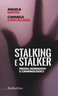 Stalking e stalker. Profili normativi e criminologici - Angela Davoli,Carmela Cancellara - copertina