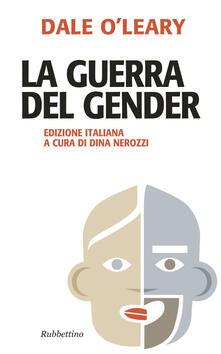 La guerra del gender. Nuova ediz. - Dale O'Leary - copertina
