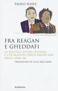 Camfeed.it Fra Reagan e Gheddafi. La politica estera italiana e l'escalation libico-americana degli anni '80 Image