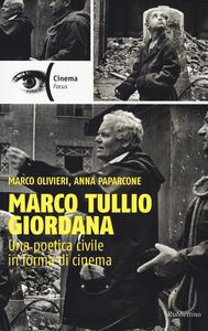 Marco Tullio Giordana. Una poetica civile in forma di cinema - Marco Olivieri,Anna Paparcone - copertina