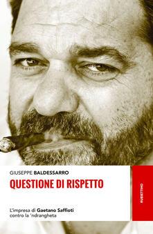Questione di rispetto. Limpresa di Gaetano Saffioti contro la ndrangheta.pdf