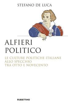 Atomicabionda-ilfilm.it Alfieri politico. Le culture politiche italiane allo specchio tra Otto e Novecento Image