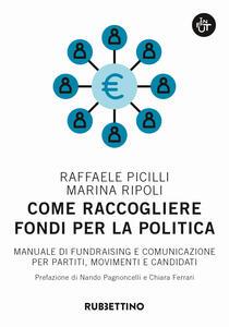 Come raccogliere fondi per la politica. Manuale di fundraising e comunicazione per partiti, movimenti e candidati