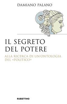 Writersfactory.it Il segreto del potere. Alla ricerca di un'ontologia del «politico» Image