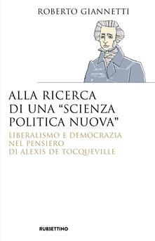 Tegliowinterrun.it Alla ricerca di una «scienza politica nuova». Liberalismo e democrazia nel pensiero di Alexis De Tocqueville Image