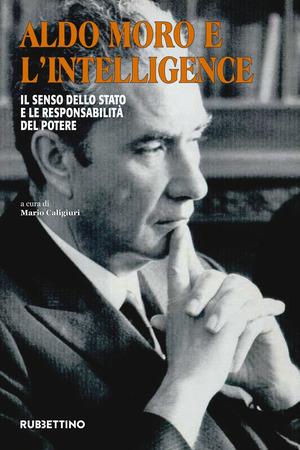 Aldo Moro e l'intelligence. Il senso dello Stato e le responsabilità del potere