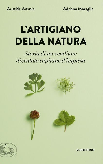 L' artigiano della natura. Storia di un venditore diventato capitano d'impresa - Aristide Artusio,Adriano Moraglio - copertina