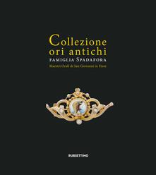 Camfeed.it Collezione ori antichi. Famiglia Spadafora. Maestri orafi in San Giovanni in Fiore. Ediz. ridotta Image