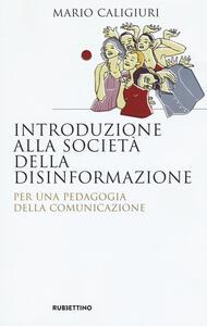 Introduzione alla società della disinformazione. Per una pedagogia della comunicazione - Mario Caligiuri - copertina