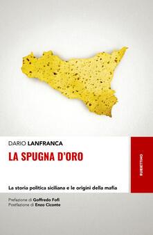 Amatigota.it La spugna d'oro. La storia politica siciliana e le origini della mafia Image