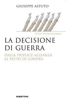 La decisione di guerra. Dalla Triplice Alleanza al Patto di Londra.pdf