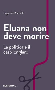 Criticalwinenotav.it Eluana non deve morire. La politica e il caso Englaro Image