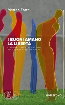 I buoni amano la libertà. Cogliere la sfida dei populismi per tornare ad essere popolo.pdf