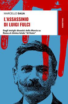 Osteriacasadimare.it L' assassinio di Luigi Fulci. Dagli intrighi dinastici della Marcia su Roma al chinino letale «di Stato» Image