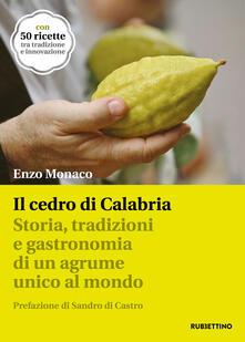 Il cedro di Calabria. Storia, tradizioni e gastronomia di un agrume unico al mondo. Con 50 ricette tra tradizione e innovazione.pdf