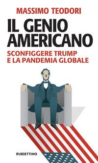 Il Il genio americano. Sconfiggere Trump e la pandemia globale - Teodori Massimo - wuz.it