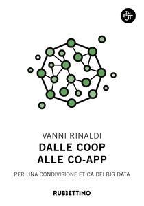 Libro Dalle coop alle co-app. Per una condivisione etica dei big data Vanni Rinaldi