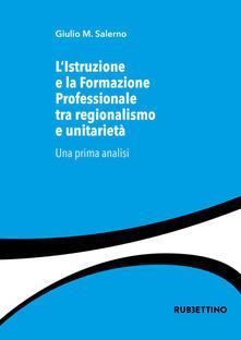 L istruzione e la formazione professionale tra regionalismo e unitarietà. Una prima analisi.pdf