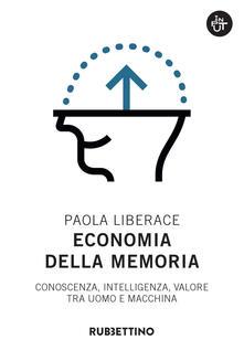 Economia della memoria. Conoscenza, intelligenza, valore tra uomo e macchina - Paola Liberace - copertina