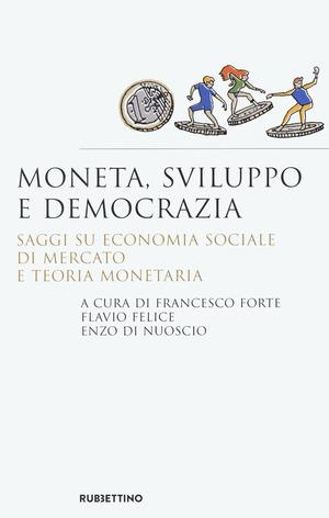 Moneta, sviluppo e democrazia. Saggi su economia sociale di mercato e teoria monetaria