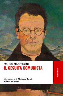 Il gesuita comunista. Vita estrema di Alighieri Tondi, spia in Vaticano - Matteo Manfredini - copertina