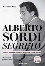 Alberto Sordi segreto. Amori nascosti, manie, rimpianti, maldicenze
