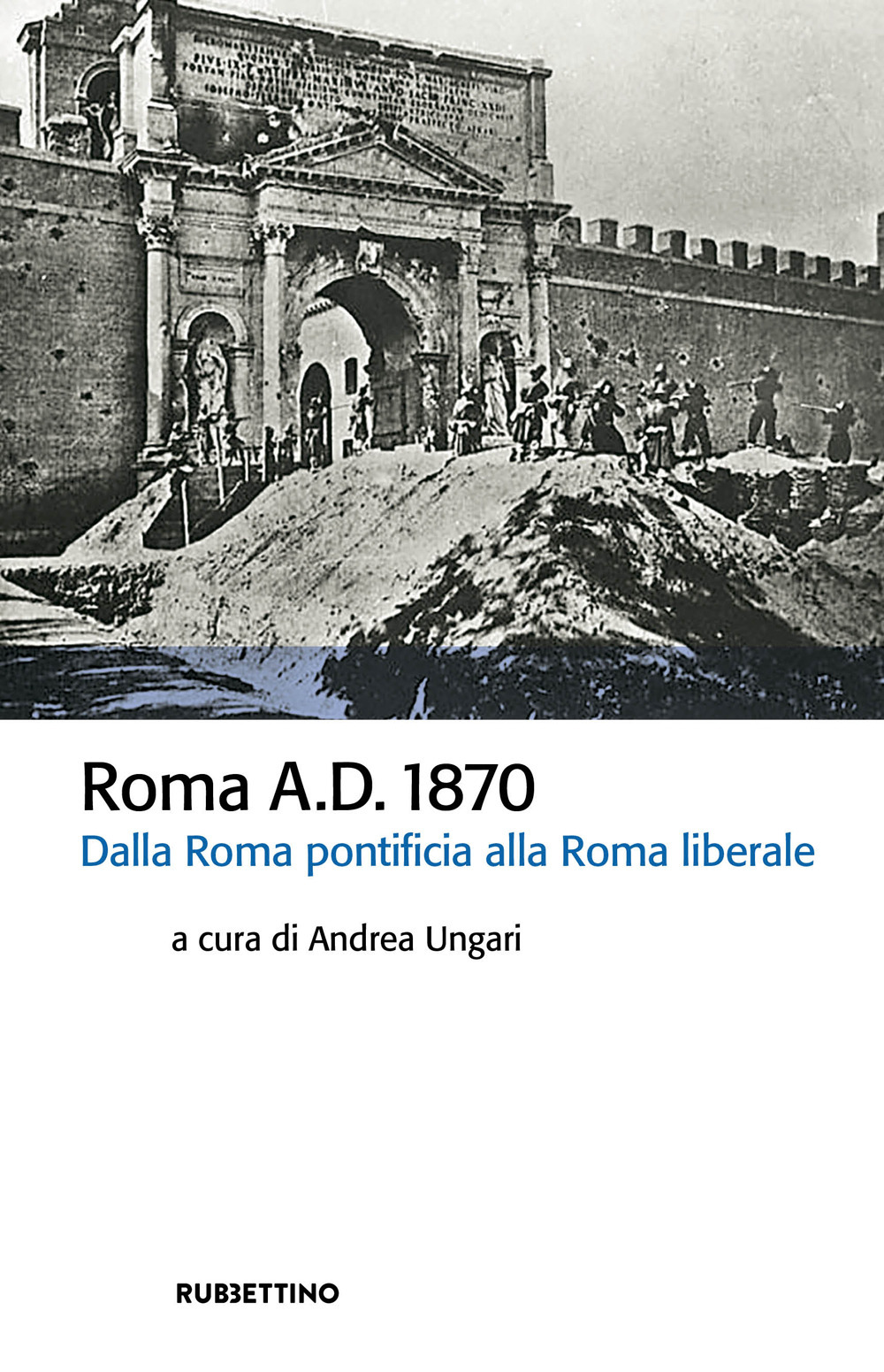 Image of Roma A.D. 1870. Dalla Roma pontificia alla Roma liberale