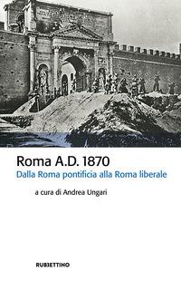 Roma A.D. 1870. Dalla Roma pontificia alla Roma liberale - - wuz.it