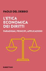 L' etica economica dei diritti. Paradigmi, principi, applicazioni