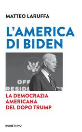 Copertina  L'America di Biden : la democrazia americana del dopo Trump