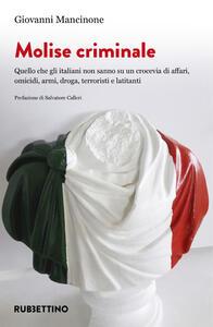 Libro Molise criminale. Quello che gli italiani non sanno su un crocevia di affari, omicidi, armi, droga, terroristi e latitanti Giovanni Mancinone