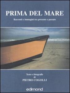 Prima del mare. Racconti e immagini tra presente e passato - Pietro Cogolli - copertina