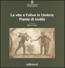 Equilibrifestival.it La vite e l'olivo in Umbria. Piante di civiltà. Ediz. illustrata Image