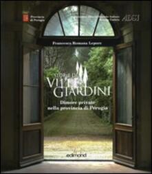 Storie di ville e giardini. Dimore private nella provincia di Perugia. Vol. 1 - Francesca R. Lepore - copertina
