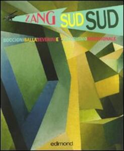 Zang sud sud. Boccioni Balla Severini e il futurismo meridionale. Catalogo della mostra (Rende, 4-31 dicembre 2009) - copertina