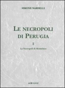 Le necropoli di Perugia. Vol. 2: Le necropoli di Monteluce. - Simone Nardelli - copertina