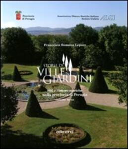 Storie di ville e giardini. Siti e dimore storiche nella provincia di Perugia. Vol. 3 - Francesca R. Lepore - copertina