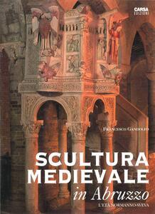 Scultura medievale in Abruzzo. L'età normanno-sveva - Francesco Gandolfo - copertina