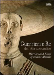 Guerrieri e re dell'Abruzzo antico. Ediz. italiana e inglese - copertina