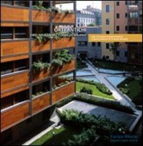 Libro Orti antichi. Dieci palazzi nel cuore di Milano