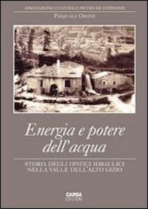 Energia e potere dell'acqua. Storia degli opifici idraulici nella valle dell'Alto Gizio - Pasquale Orsini - copertina