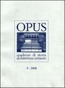 Opus (2008). Quaderno di storia, architettura e restauro. Vol. 9